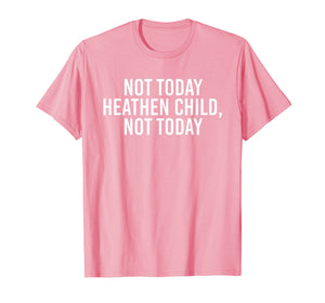 Funny shirts V-neck Tank top Hoodie sweatshirt usa uk au ca gifts for Not Today Heathen Child Not Today Funny Mom Shirt 127366