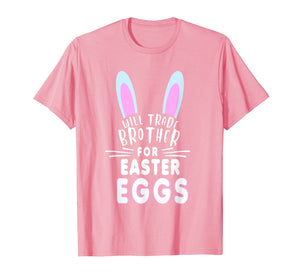 Funny shirts V-neck Tank top Hoodie sweatshirt usa uk au ca gifts for Will Trade Brother For Easter Eggs T Shirt Bunny Ears 2093309