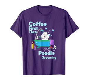 Funny shirts V-neck Tank top Hoodie sweatshirt usa uk au ca gifts for Funny Poodle t-shirt Coffee First Then Dog Grooming Pup Gift 1030901
