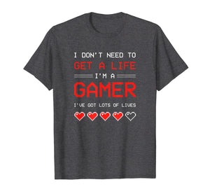 I Dont need to get a Life im a Gamer I ESports Gaming T-Shirt-1954826