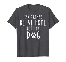 Load image into Gallery viewer, Funny shirts V-neck Tank top Hoodie sweatshirt usa uk au ca gifts for I'd Rather Be At Home With My Dog Shirt Mom & Dog Parent Tee 1323598