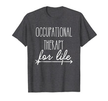 Load image into Gallery viewer, Funny shirts V-neck Tank top Hoodie sweatshirt usa uk au ca gifts for Occupational Therapist Shirt 'Occupational Therapy For Life' 1650949