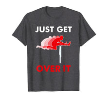 Load image into Gallery viewer, Funny shirts V-neck Tank top Hoodie sweatshirt usa uk au ca gifts for Track & Field Hurdle Shirt: Just Get Over It I Running 1090358