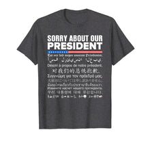 Load image into Gallery viewer, Funny shirts V-neck Tank top Hoodie sweatshirt usa uk au ca gifts for Sorry About Our President - Multiple Language T-Shirt 1372071