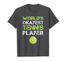 Load image into Gallery viewer, Funny shirts V-neck Tank top Hoodie sweatshirt usa uk au ca gifts for World's Okayest Tennis Player T Shirt. Funny Tennis Shirts 1338508