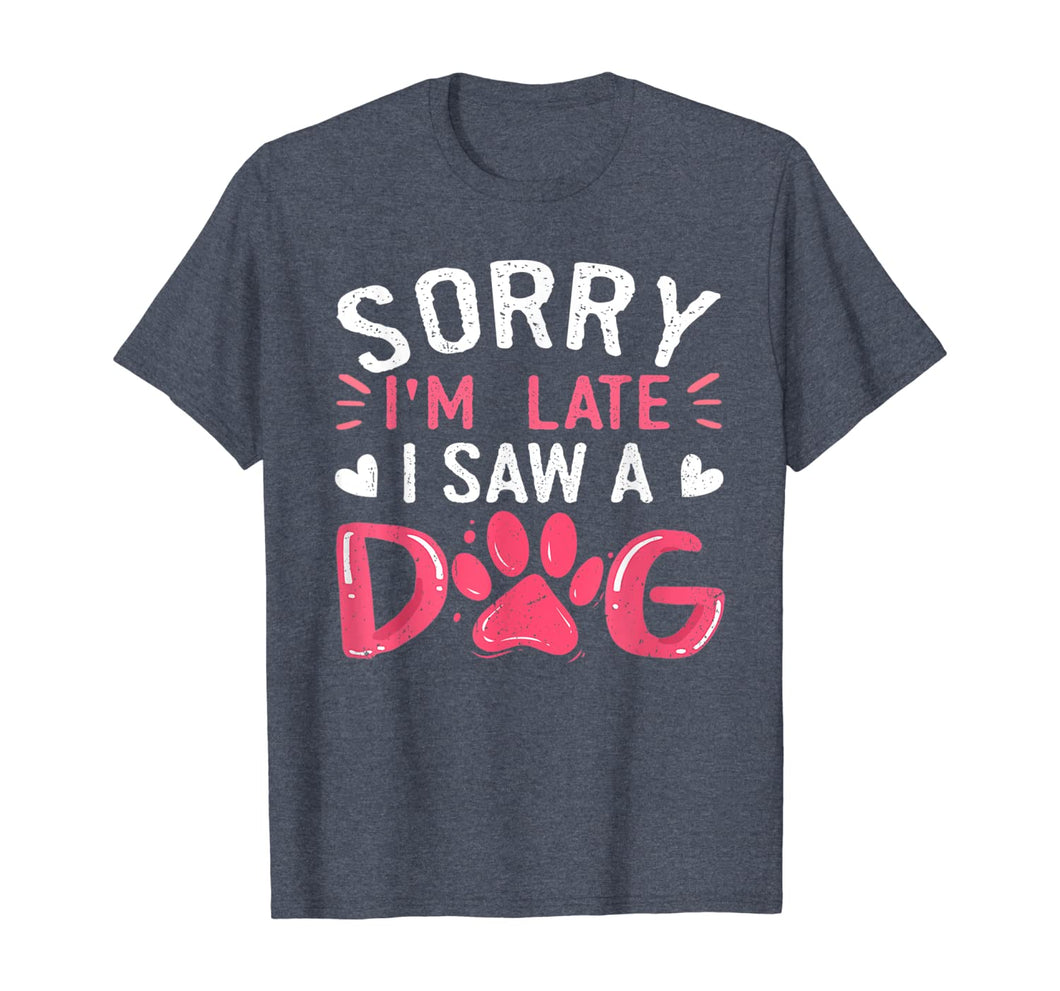 Funny Dog Lovers Sorry Im Late I Saw A Dog Gifts TShirt234361