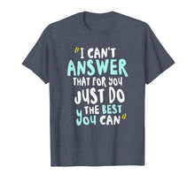 Load image into Gallery viewer, Funny shirts V-neck Tank top Hoodie sweatshirt usa uk au ca gifts for I Can't Answer That For You Just Do The Best You Can TShirt 1270669