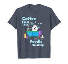 Load image into Gallery viewer, Funny shirts V-neck Tank top Hoodie sweatshirt usa uk au ca gifts for Funny Poodle t-shirt Coffee First Then Dog Grooming Pup Gift 1030901