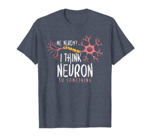 Funny shirts V-neck Tank top Hoodie sweatshirt usa uk au ca gifts for Funny Neuroscience T-Shirt I Think Neuron To Something Nerve 1017774