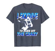 Load image into Gallery viewer, Funny shirts V-neck Tank top Hoodie sweatshirt usa uk au ca gifts for Funny SkyDiving T Shirt I Skydive To Burn Off the Crazy 1426296