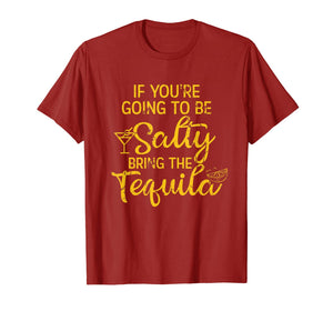 If You're Going To Be Salty Bring The Tequila T-Shirt-857944