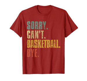 Sorry Can't Basketball Bye Funny Vintage Retro Distressed TShirt883262