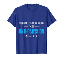 Load image into Gallery viewer, Funny shirts V-neck Tank top Hoodie sweatshirt usa uk au ca gifts for You Can't Say No Anti Rejection Meds Funny Transplant Shirt 1230274