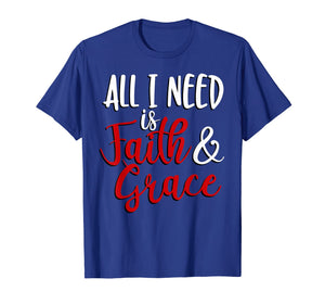 Funny shirts V-neck Tank top Hoodie sweatshirt usa uk au ca gifts for All I Need is Faith & Grace T-Shirt 1288265