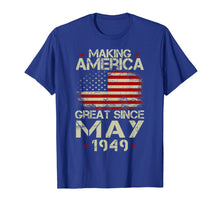 Load image into Gallery viewer, Funny shirts V-neck Tank top Hoodie sweatshirt usa uk au ca gifts for 70th Birthday Gift Making America Great Since May 1949 Shirt 1121698