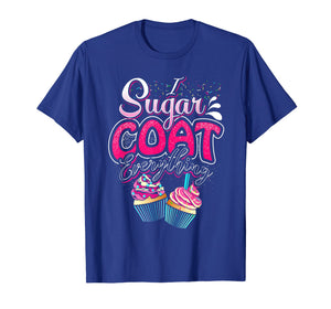 Funny shirts V-neck Tank top Hoodie sweatshirt usa uk au ca gifts for I Sugar Coat Everything T Shirt Cupcake Art Cake Decorator 2627171