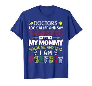 Funny shirts V-neck Tank top Hoodie sweatshirt usa uk au ca gifts for My Mommy Holds Me And Says I Am Perfect Autism Kid T-Shirt 2309389