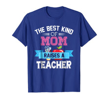 Load image into Gallery viewer, Funny shirts V-neck Tank top Hoodie sweatshirt usa uk au ca gifts for The Best Kind Of Mom Raises A Teacher T-Shirt Teacher's Day 1051626