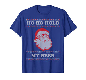 Funny shirts V-neck Tank top Hoodie sweatshirt usa uk au ca gifts for Ugly Christmas Santa, Ho Ho Hold My Beer T-Shirt 103095