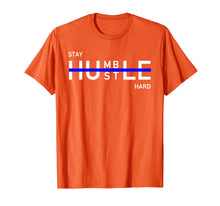 Load image into Gallery viewer, Funny shirts V-neck Tank top Hoodie sweatshirt usa uk au ca gifts for Stay Humble Hustle Hard Shirt Entrepreneur Hustler Gift 1572901