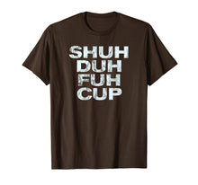 Load image into Gallery viewer, Funny shirts V-neck Tank top Hoodie sweatshirt usa uk au ca gifts for Shuh Duh Fuh Cup T-Shirt Funny Adult Humor Novelty Tee 1244805