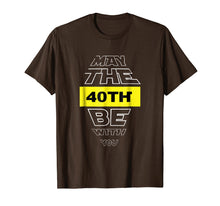 Load image into Gallery viewer, Funny shirts V-neck Tank top Hoodie sweatshirt usa uk au ca gifts for 40th Birthday T-Shirt May The 40th Be With You fortieth bday 1306647