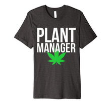 Load image into Gallery viewer, Funny shirts V-neck Tank top Hoodie sweatshirt usa uk au ca gifts for Plant Manager Marijuana Leaf Funny Weed Stoner Nerd Jokes Premium T-Shirt 1479444