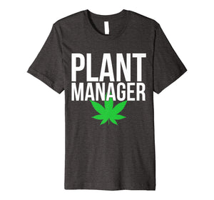 Funny shirts V-neck Tank top Hoodie sweatshirt usa uk au ca gifts for Plant Manager Marijuana Leaf Funny Weed Stoner Nerd Jokes Premium T-Shirt 1479444