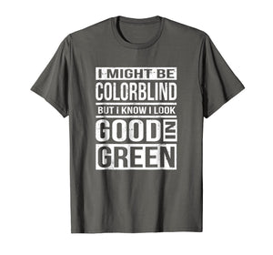 Funny shirts V-neck Tank top Hoodie sweatshirt usa uk au ca gifts for Might Be Colorblind Look Good In Green T-Shirt 2359619