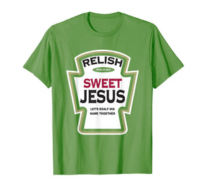 Funny shirts V-neck Tank top Hoodie sweatshirt usa uk au ca gifts for Relish Sweet Jesus Funny Christian Parody T-Shirt 2215626