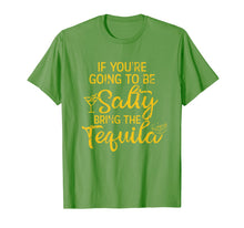 Load image into Gallery viewer, If You're Going To Be Salty Bring The Tequila T-Shirt-857944