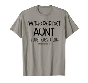 Funny shirts V-neck Tank top Hoodie sweatshirt usa uk au ca gifts for Funny I'm The Perfect Aunt I Just Cuss A Lot T-Shirt 2467463