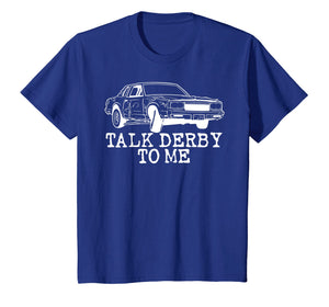 Funny shirts V-neck Tank top Hoodie sweatshirt usa uk au ca gifts for Demolition Derby Funny Talk Derby To Me 1380818