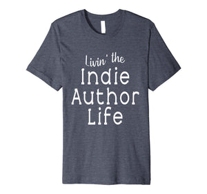 Funny shirts V-neck Tank top Hoodie sweatshirt usa uk au ca gifts for Livin' the Indie Author Life T Shirt 1400895
