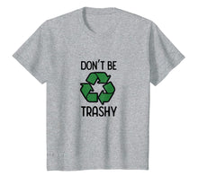 Load image into Gallery viewer, Funny shirts V-neck Tank top Hoodie sweatshirt usa uk au ca gifts for Don't Be Trashy Recycle T-Shirt 1039996