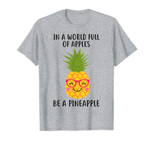 Load image into Gallery viewer, Funny shirts V-neck Tank top Hoodie sweatshirt usa uk au ca gifts for In a world full of apples be a pineapple Summer Lover Shirt 1585962