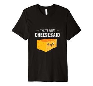 Funny shirts V-neck Tank top Hoodie sweatshirt usa uk au ca gifts for That's What Cheese Said - Funny Cheese Pun T-Shirt 1467855