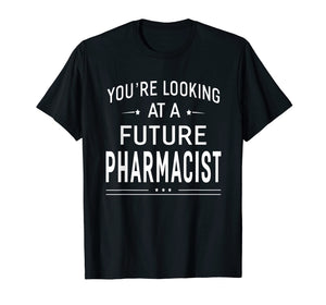 Funny shirts V-neck Tank top Hoodie sweatshirt usa uk au ca gifts for You're Looking At A Future Pharmacist T-shirt Graduation Gif 2114550
