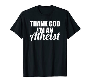Funny shirts V-neck Tank top Hoodie sweatshirt usa uk au ca gifts for Thank God I'm an Atheist Shirt - Funny Atheist T-shirt 2258621