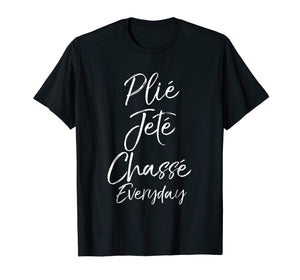 Plie Jete Chasse Everyday Shirt for Women Ballet Dancing Tee