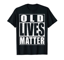 Laden Sie das Bild in den Galerie-Viewer, Old Lives Matter T-Shirt Elderly Senior Gift Shirt