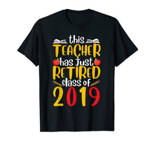 Laden Sie das Bild in den Galerie-Viewer, Retired Teacher Class of 2019 T shirt Funny Retirement Gift