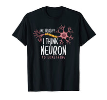 Laden Sie das Bild in den Galerie-Viewer, Funny shirts V-neck Tank top Hoodie sweatshirt usa uk au ca gifts for Funny Neuroscience T-Shirt I Think Neuron To Something Nerve 1017774