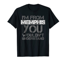 Laden Sie das Bild in den Galerie-Viewer, Funny shirts V-neck Tank top Hoodie sweatshirt usa uk au ca gifts for I'm From Memphis You Wouldn't Understand T-Shirt. Tennessee 3013479