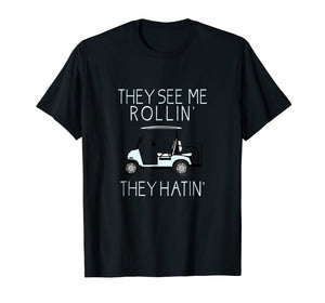 They See Me Rollin They Hatin Funny Golfers T-shirt