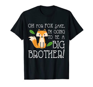 OH FOR FOX SAKE Going To Be The Big Brother T-shirt