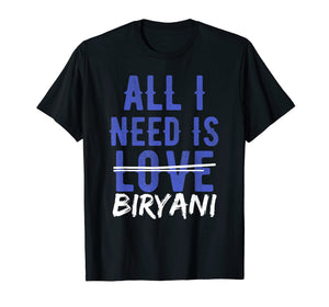 Funny shirts V-neck Tank top Hoodie sweatshirt usa uk au ca gifts for ALL I NEED IS BIRYANI Desi Funny Food Lovers T-Shirt 1630311