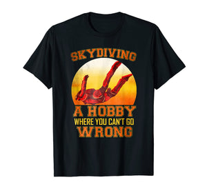 Skydiving A Hobby Where You Cant Go Wrong Funny Hobby Tshirt