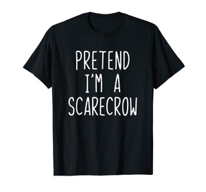 Pretend I'm A Scarecrow Costume Halloween Funny T-Shirt