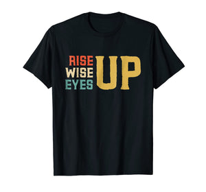 Rise up Wise up Eyes up Feminist Woman Power Vintage Shirt